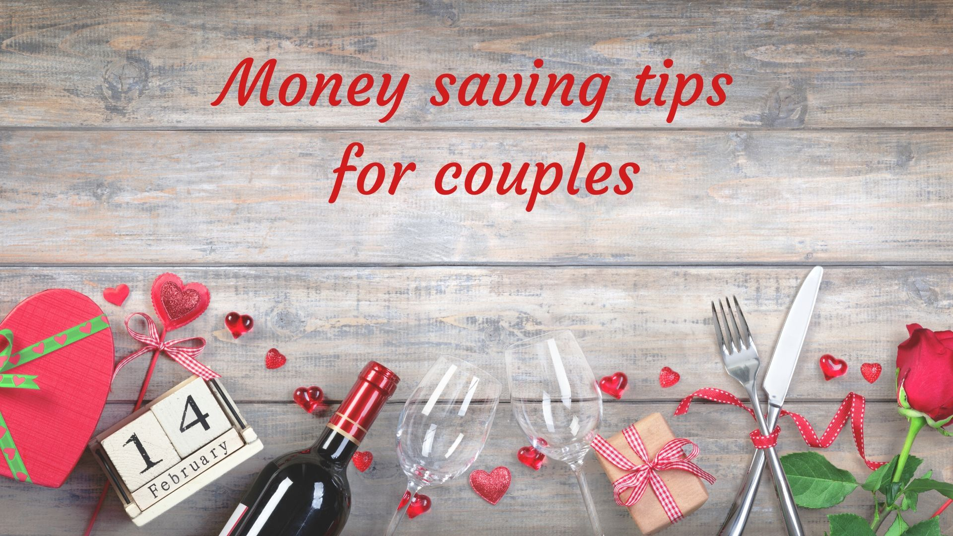 Image of hearts, wine and roses with the text - Money saving tips for couples